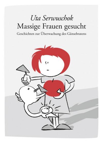 """""""Massige Frauen gesucht - Geschichten zur Überwachung des Gänsebratens"""" von Uta Serwuschok und mit Illustrationen von Philipp Sturm"""